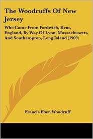 The Woodruffs of New Jersey: Who Came from Fordwich, Kent, England, by Way of Lynn, Massachusetts, and Southampton, Long Island (1909)