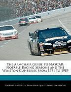 The Armchair Guide to NASCAR: Notable Racing Seasons and the Winston Cup Series from 1971 to 1989 - Reese, Jenny