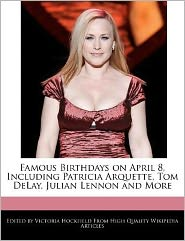 Famous Birthdays on April 8, Including Patricia Arquette, Tom Delay, Julian Lennon and More