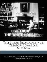 Television Broadcasting's Creator: Edward R. Murrow