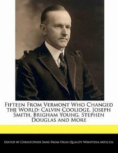 Fifteen from Vermont Who Changed the World: Calvin Coolidge, Joseph Smith, Brigham Young, Stephen Douglas and More