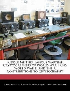 Riddle Me This: Famous Wartime Cryptographers of World War I and World War II and Their Contributions to Cryptography