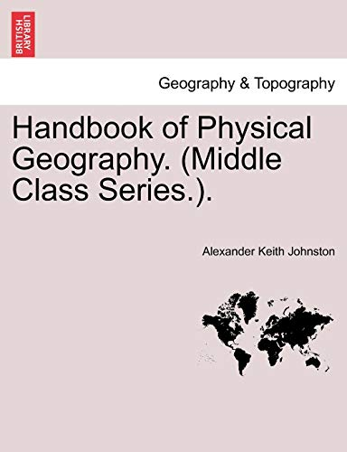 Handbook of Physical Geography. (Middle Class Series.). - Alexander Keith Johnston