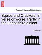 Squibs and Crackers, in Verse or Worse. Partly in the Lancashire Dialect.