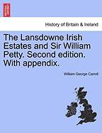 The Lansdowne Irish Estates and Sir William Petty. Second Edition. with Appendix. - Carroll, William George
