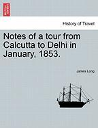 Notes of a Tour from Calcutta to Delhi in January, 1853. - Long, James
