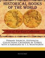 Primary Sources, Historical Collections: Crusaders in Turkey, with a Foreword by T. S. Wentworth - Mary, Preston