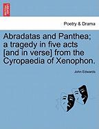 Abradatas and Panthea; A Tragedy in Five Acts [And in Verse] from the Cyropaedia of Xenophon. - Edwards, John