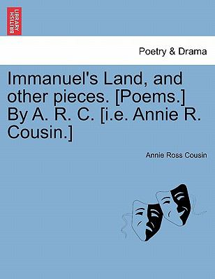 Immanuel's Land, and Other Pieces [Poems ] by a R C [I E Annie R Cousin ] - Annie Ross Cousin