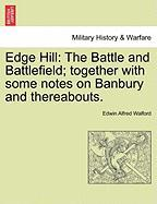 Edge Hill: The Battle and Battlefield; Together with Some Notes on Banbury and Thereabouts.
