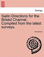 Sailin Directions for the Bristol Channel. Compiled from the Latest Surveys. - Anonymous