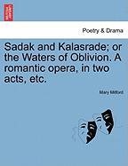 Sadak and Kalasrade; Or the Waters of Oblivion. a Romantic Opera, in Two Acts, Etc.