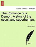 The Romance of a Demon. a Story of the Occult and Superhuman. - Malyn, Thomas