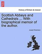 Scottish Abbeys and Cathedrals ... with Biographical Memoir of the Author.