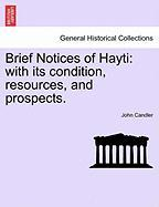 Brief Notices of Hayti: With Its Condition, Resources, and Prospects. - Candler, John