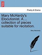 Mary McHardy's Elocutionist. a ... Collection of Pieces Suitable for Recitation. - Machardy, Mary