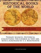 Primary Sources, Historical Collections: The Chinese as They Are, with a Foreword by T. S. Wentworth - Saunders, J. Roscoe