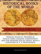 Primary Sources, Historical Collections: Judaism, Christianity and the Modern Social Ideals, with a Foreword by T. S. Wentworth