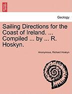 Sailing Directions for the Coast of Ireland. ... Compiled ... by ... R. Hoskyn. - Anonymous; Hoskyn, Richard