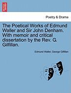 The Poetical Works of Edmund Waller and Sir John Denham. with Memoir and Critical Dissertation by the REV. G. Gilfillan.