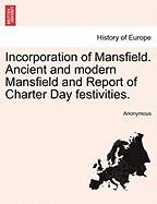 Incorporation of Mansfield. Ancient and Modern Mansfield and Report of Charter Day Festivities. - Anonymous