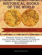 Primary Sources, Historical Collections: Yone Santo: A Child of Japan, with a Foreword by T. S. Wentworth