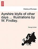 Ayrshire Idylls of Other Days ... Illustrations by W. Findlay.