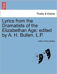 Lyrics from the Dramatists of the Elizabethan Age: Edited by A. H. Bullen. L.P.