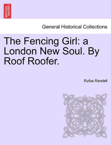 The Fencing Girl: a London New Soul. By Roof Roofer. - Rufus Randell