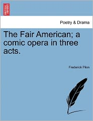 The Fair American; A Comic Opera in Three Acts.