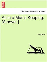 All in a Man's Keeping. [A Novel.]