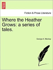 Where the Heather Grows: A Series of Tales.