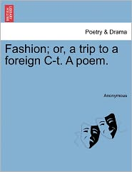 Fashion; Or, a Trip to a Foreign C-T. a Poem.