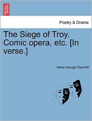 The Siege of Troy. Comic Opera, Etc. [In Verse.]