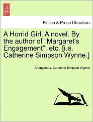 """A Horrid Girl. a Novel. by the Author of """"Margaret's Engagement,"""" Etc. [I.E. Catherine Simpson Wynne.]"""