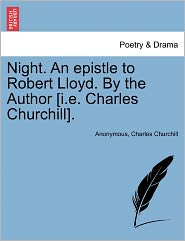 Night. an Epistle to Robert Lloyd. by the Author [I.E. Charles Churchill].
