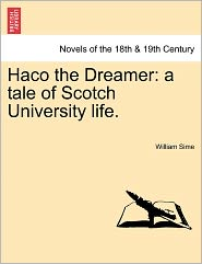 Haco the Dreamer: A Tale of Scotch University Life.