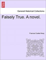 Falsely True. a Novel.