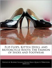 Flip-Flops, Kitten Heels, and Motorcycle Boots: The Fashion of Shoes and Footwear