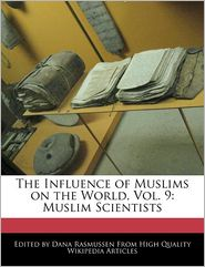 The Influence of Muslims on the World, Vol. 9: Muslim Scientists