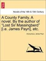 """A County Family. a Novel. by the Author of """"Lost Sir Massingberd"""" [I.E. James Payn], Etc."""