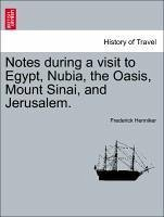 Notes During a Visit to Egypt, Nubia, the Oasis, Mount Sinai, and Jerusalem.