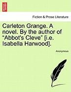 Carleton Grange. a Novel. by the Author of