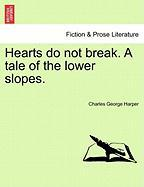 Hearts Do Not Break. a Tale of the Lower Slopes. - Harper, Charles George
