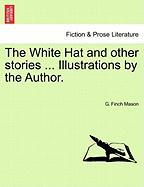 The White Hat and Other Stories ... Illustrations by the Author. - Mason, G. Finch