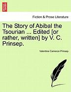 The Story of Abibal the Tsourian ... Edited [Or Rather, Written] by V. C. Prinsep. - Prinsep, Valentine Cameron