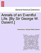 Annals of an Eventful Life. [By Sir George W. Dasent.] - Anonymous; Dasent, George Webbe