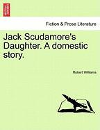 Jack Scudamore's Daughter. a Domestic Story. - Williams, Robert