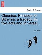 Cleonice, Princess of Bithynia; A Tragedy [In Five Acts and in Verse]. - Hoole, John