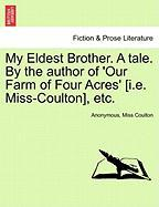 My Eldest Brother. a Tale. by the Author of 'Our Farm of Four Acres' [I.E. Miss-Coulton], Etc. - Anonymous; Coulton, Miss